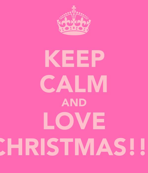KEEP CALM AND LOVE CHRISTMAS!!!
