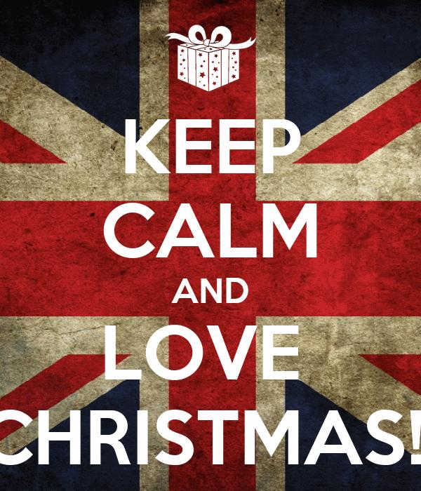 KEEP CALM AND LOVE  CHRISTMAS!!