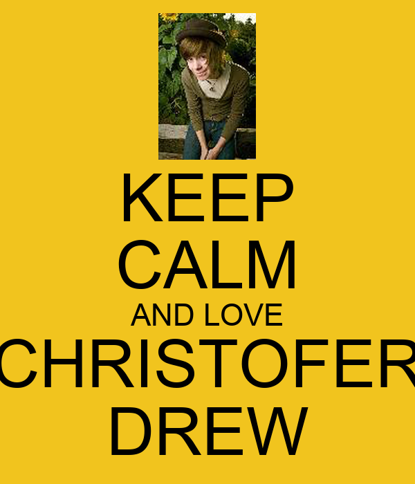 KEEP CALM AND LOVE CHRISTOFER DREW