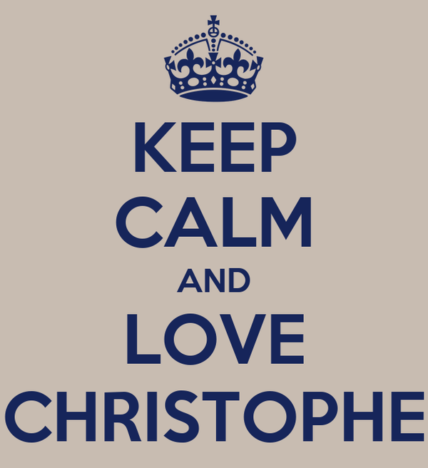 KEEP CALM AND LOVE CHRISTOPHE