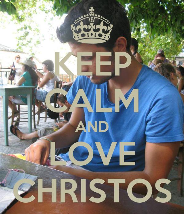 KEEP CALM AND LOVE CHRISTOS