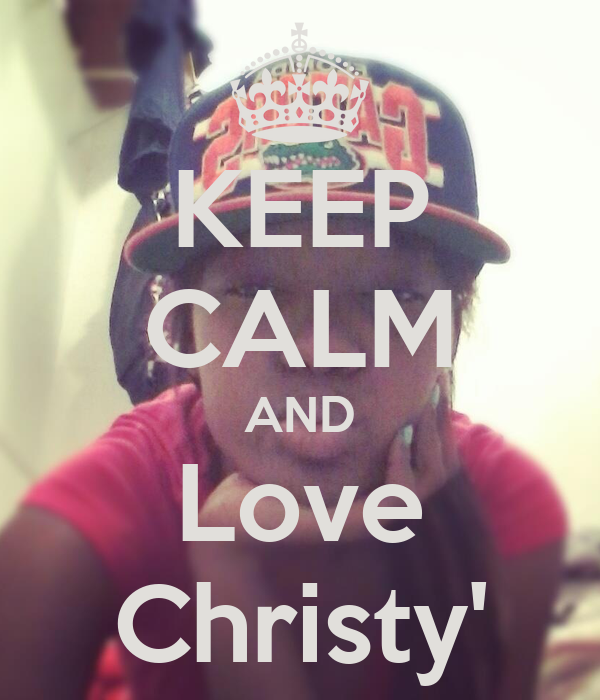 KEEP CALM AND Love Christy'