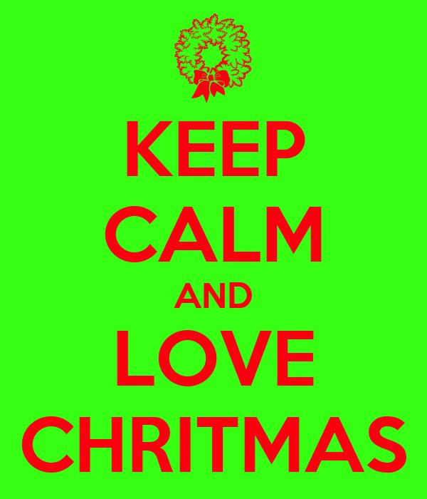 KEEP CALM AND LOVE CHRITMAS