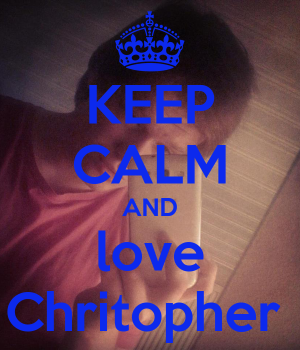 KEEP CALM AND love Chritopher