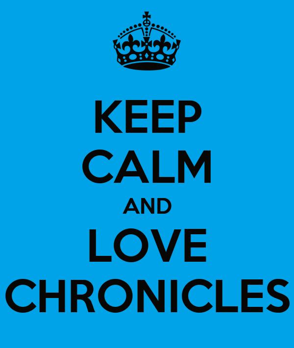 KEEP CALM AND LOVE CHRONICLES