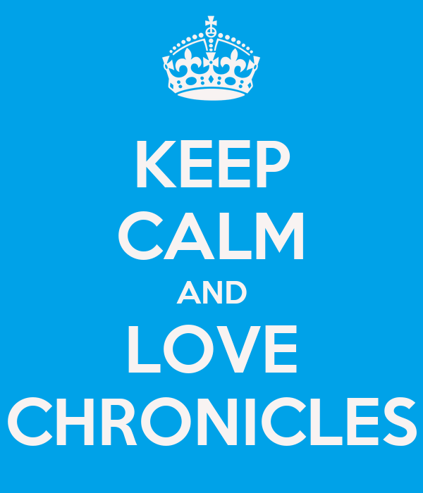 KEEP CALM AND LOVE CHRONICLES