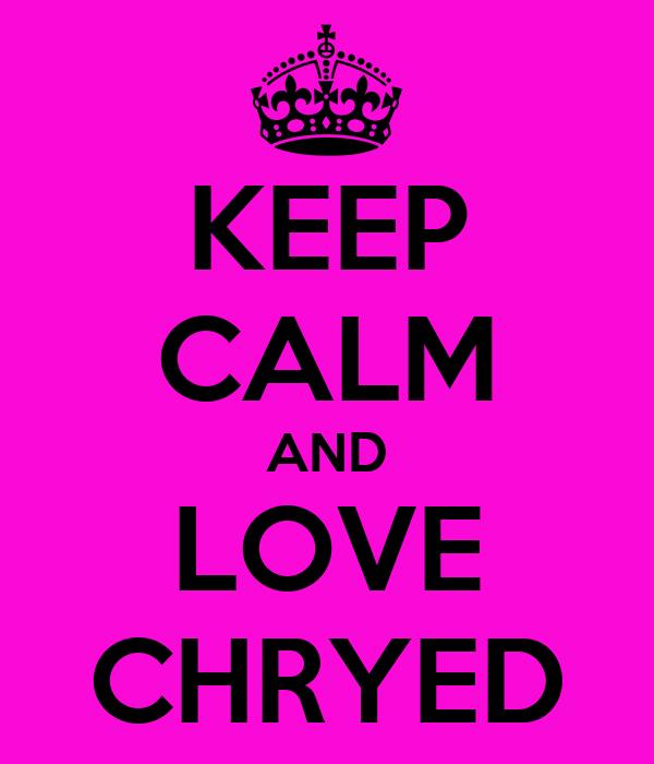KEEP CALM AND LOVE CHRYED