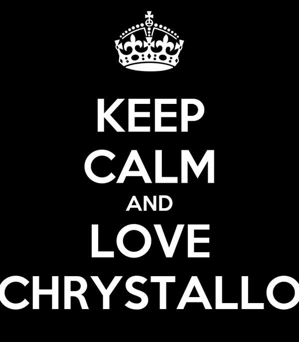 KEEP CALM AND LOVE CHRYSTALLO