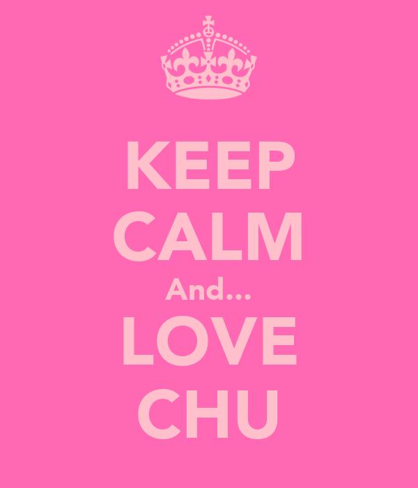 KEEP CALM And... LOVE CHU
