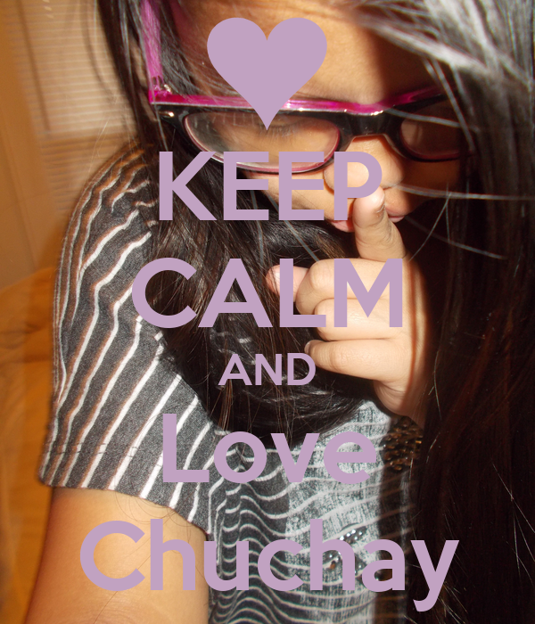 KEEP CALM AND Love Chuchay