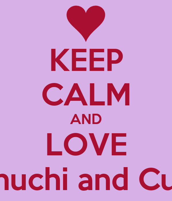KEEP CALM AND LOVE Chuchi and Cuki