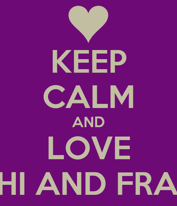 KEEP CALM AND LOVE CHUCHI AND FRANCHIE