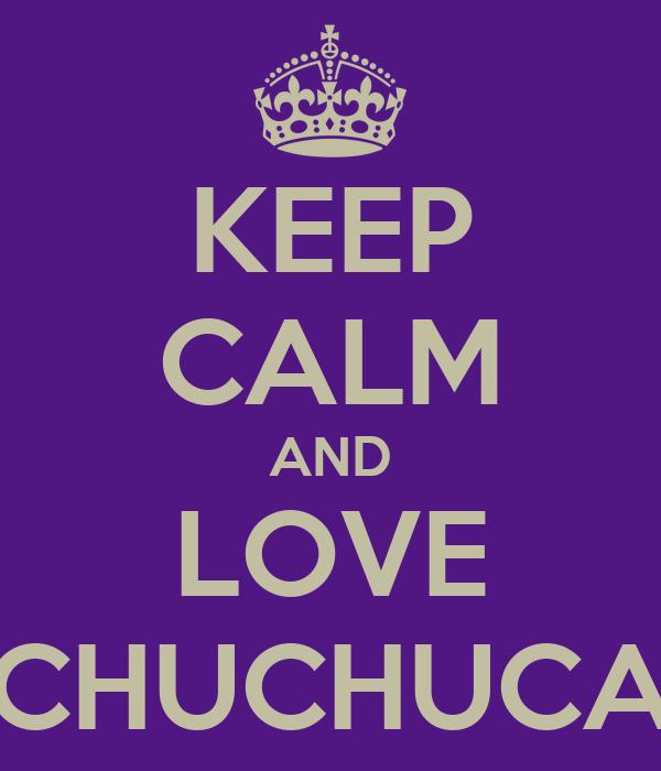 KEEP CALM AND LOVE CHUCHUCA