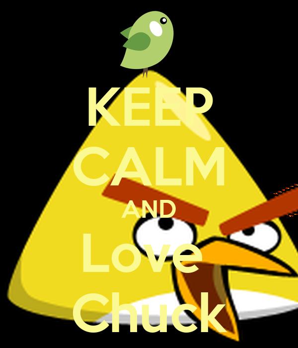 KEEP CALM AND Love  Chuck