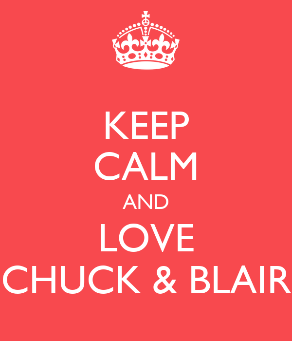 KEEP CALM AND LOVE CHUCK & BLAIR
