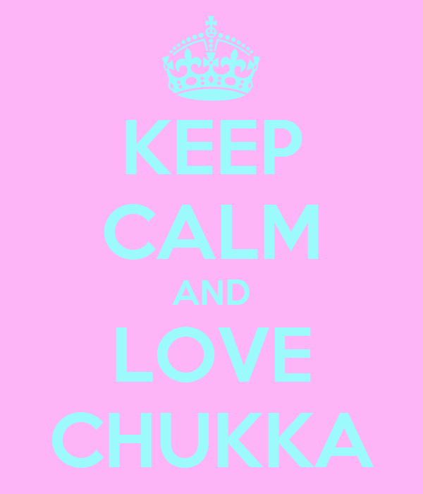 KEEP CALM AND LOVE CHUKKA