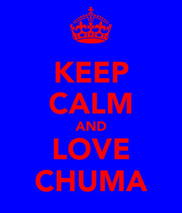 KEEP CALM AND LOVE CHUMA
