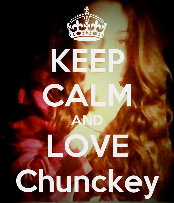 KEEP CALM AND LOVE Chunckey