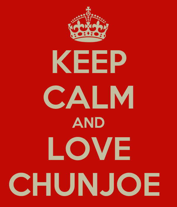 KEEP CALM AND LOVE CHUNJOE