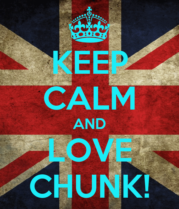 KEEP CALM AND LOVE CHUNK!