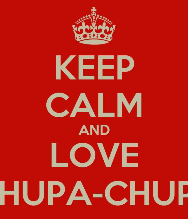 KEEP CALM AND LOVE CHUPA-CHUPS