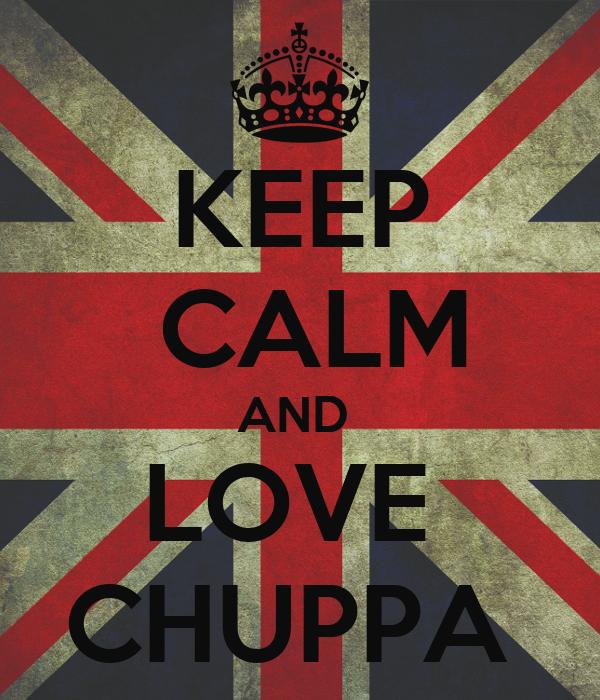 KEEP  CALM AND  LOVE  CHUPPA