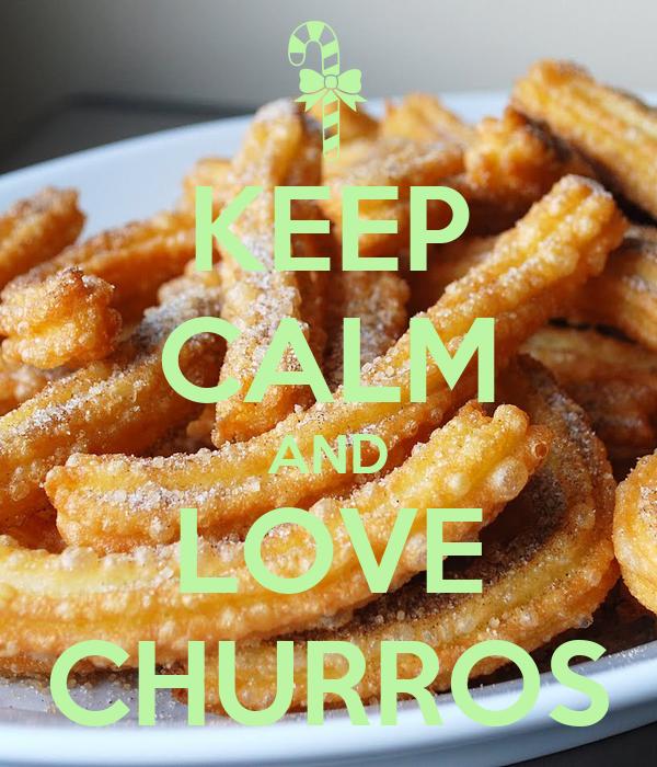 KEEP CALM AND LOVE CHURROS