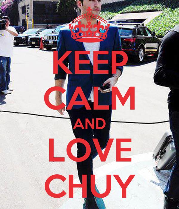 KEEP CALM AND LOVE CHUY