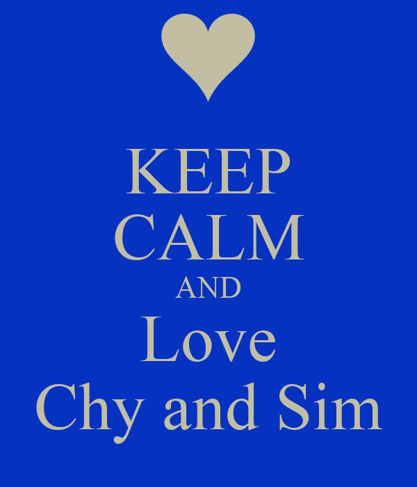 KEEP CALM AND Love Chy and Sim