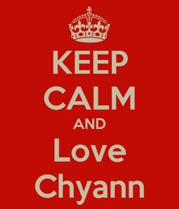 KEEP CALM AND Love Chyann