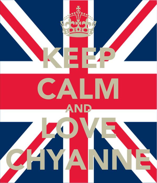 KEEP CALM AND LOVE CHYANNE