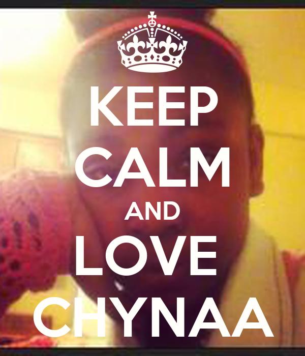 KEEP CALM AND LOVE  CHYNAA
