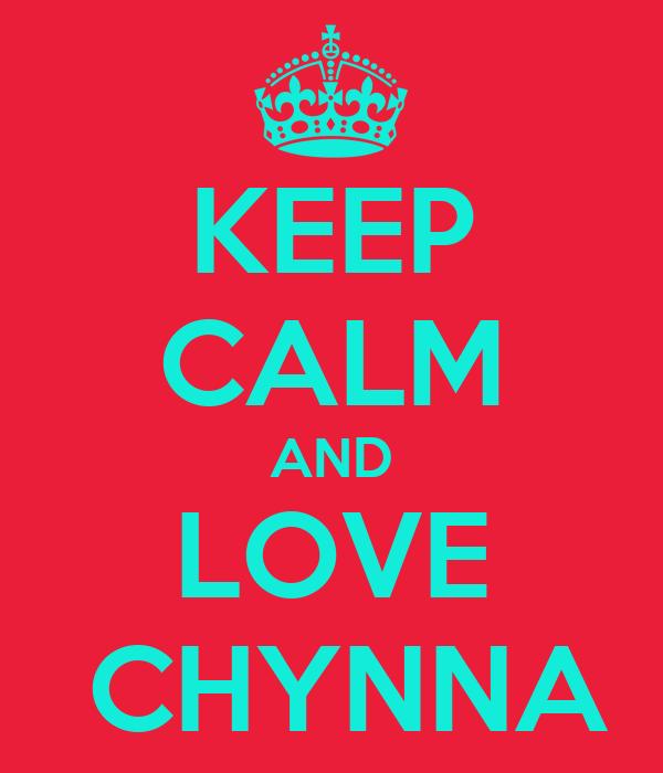 KEEP CALM AND LOVE  CHYNNA