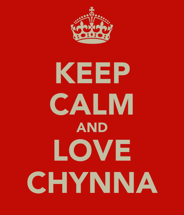 KEEP CALM AND LOVE CHYNNA