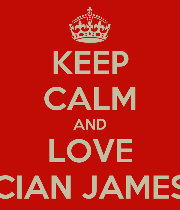 KEEP CALM AND LOVE CIAN JAMES