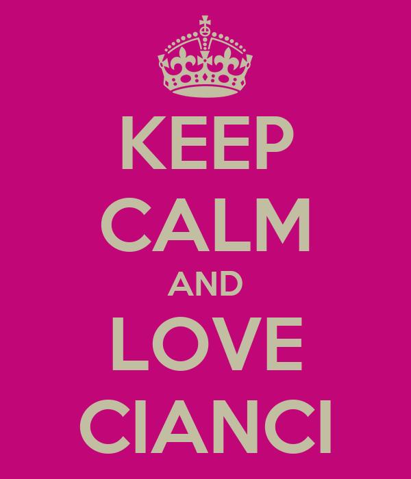 KEEP CALM AND LOVE CIANCI