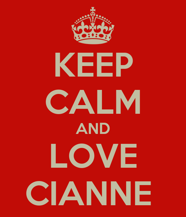 KEEP CALM AND LOVE CIANNE