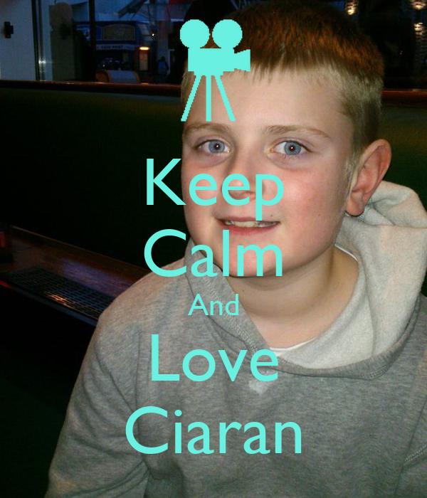 Keep Calm And Love Ciaran
