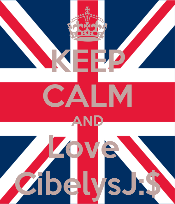 KEEP CALM AND Love  CibelysJ:$