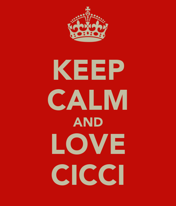 KEEP CALM AND LOVE CICCI
