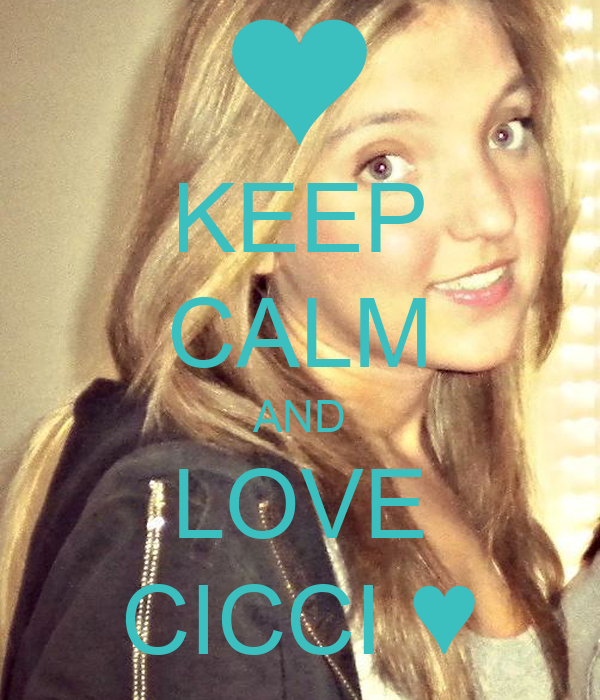 KEEP CALM AND LOVE CICCI ♥