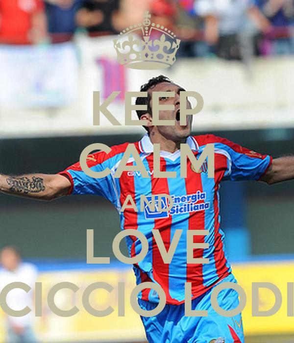 KEEP CALM AND LOVE CICCIO LODI