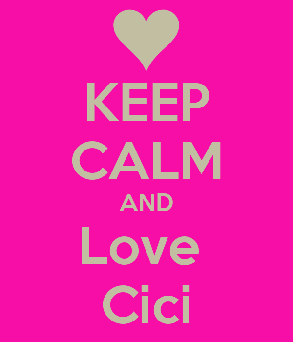 KEEP CALM AND Love  Cici