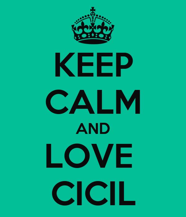 KEEP CALM AND LOVE  CICIL