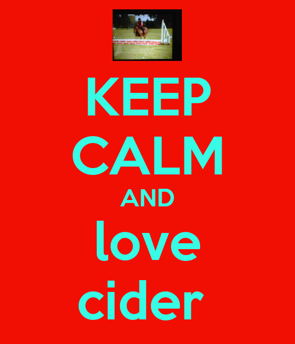 KEEP CALM AND love cider