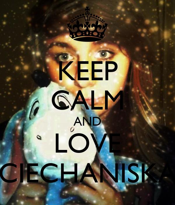 KEEP CALM AND LOVE CIECHANISKA