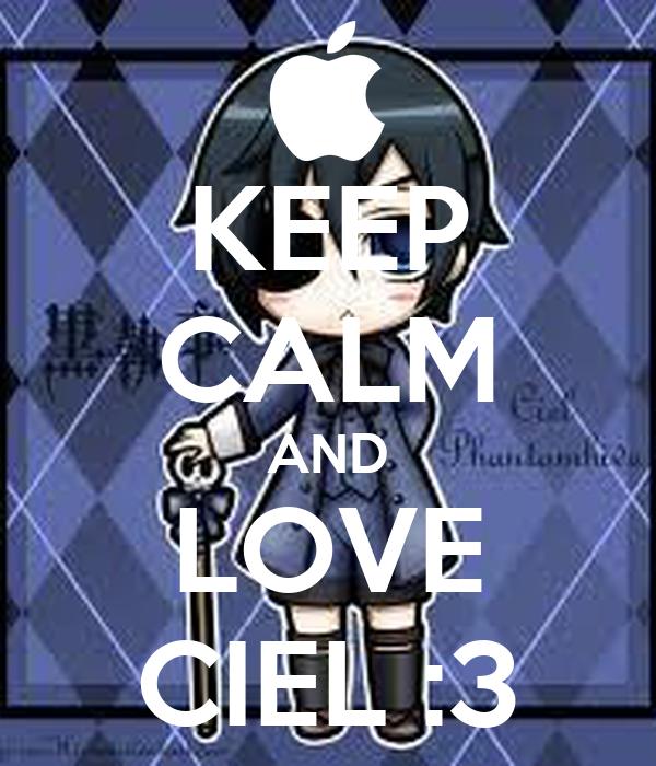 KEEP CALM AND LOVE CIEL :3