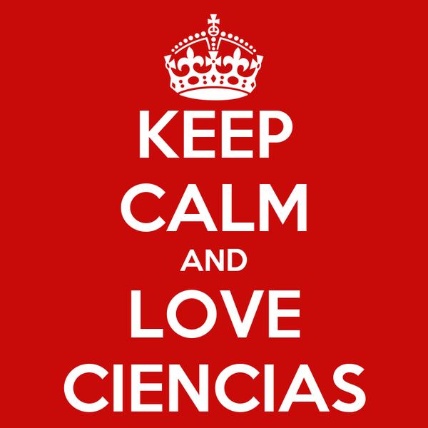 KEEP CALM AND LOVE CIENCIAS