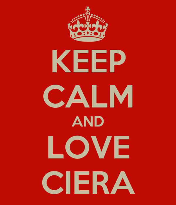 KEEP CALM AND LOVE CIERA