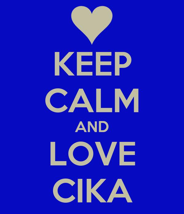 KEEP CALM AND LOVE CIKA